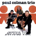 Paul Colman Trio - ''serious fun'' (1999)
